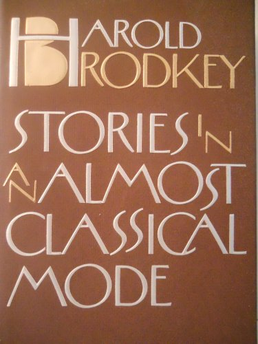 Stories In An Almost Classical Mode: Brodkey, Harold