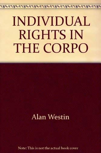 Individual Rights in the Corporation: Westin, Alan