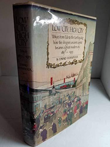LOW CITY, HIGH CITY: Seidensticker, Edward G.