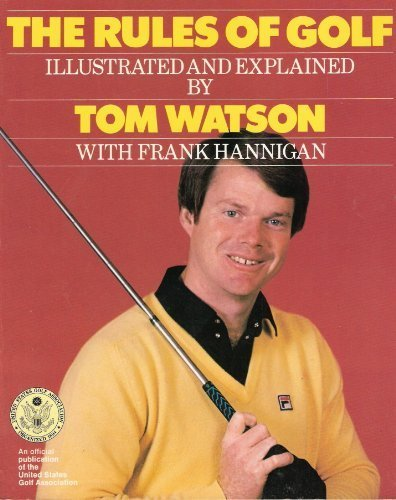 Rules of Golf Illustrated & Explained: Watson, Tom & Hannigan, Frank