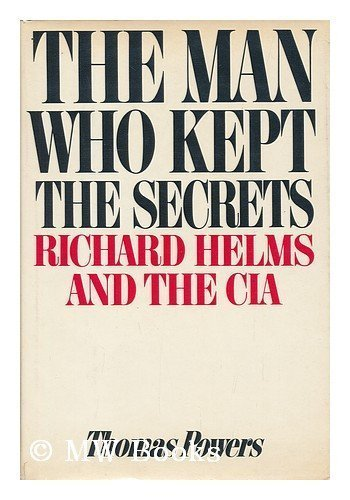 9780394507774: The man who kept the secrets: Richard Helms & the CIA