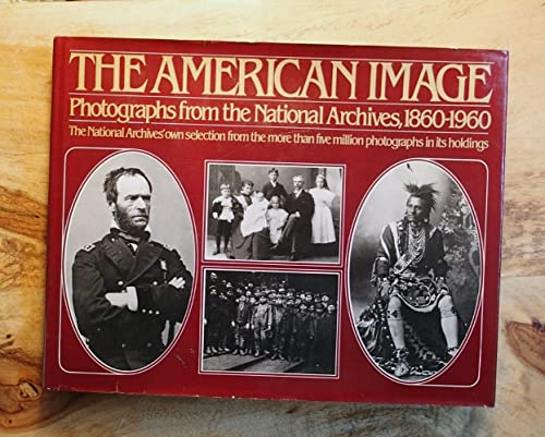 9780394507989: The American image: Photographs from the National Archives, 1860-1960
