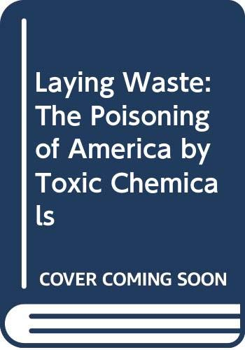 9780394508085: Laying Waste: The Poisoning of America by Toxic Chemicals