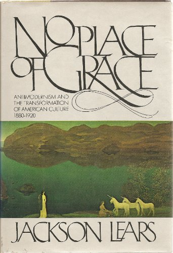 9780394508160: No place of grace: Antimodernism and the transformation of American culture, 1880-1920