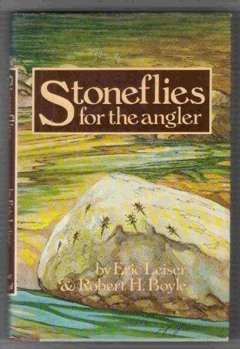 Stoneflies for the Angler: Leiser, Eric; Boyle, Robert H.