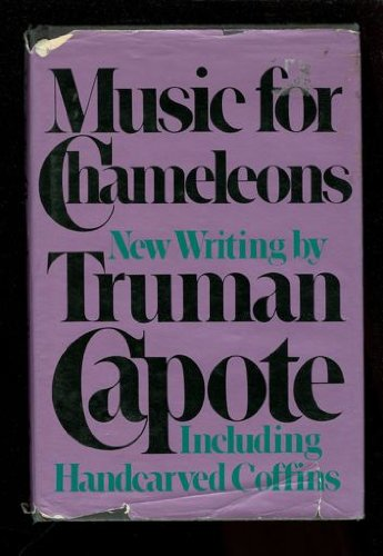 MUSIC FOR CHAMELEONS: NEW WRITINGS BY TRUMAN CAPOTE: Truman Capote
