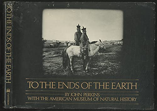 To the Ends of the Earth: Four Expeditions to the Arctic, the Congo, the Gobi, and Siberia: Perkins...