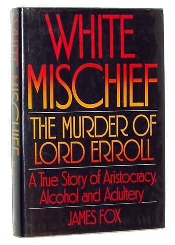 9780394509181: White Mischief: The Murder of Lord Erroll - A True Story of Aristocracy, Alcohol and Adultery