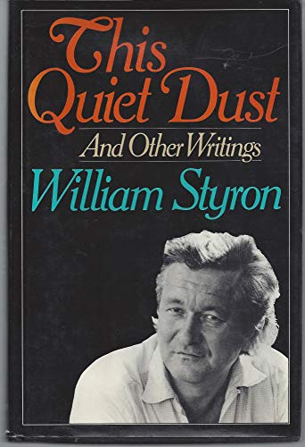 This Quiet Dust and Other Writings: Styron, William