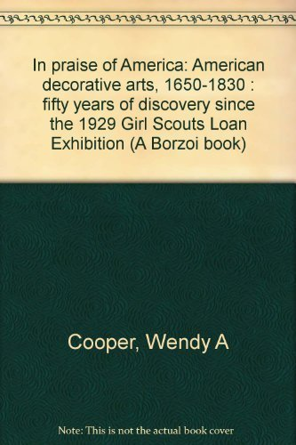 9780394509945: In praise of America: American decorative arts, 1650-1830 ; fifty years of discovery since the 1929 Girl Scouts loan exhibition