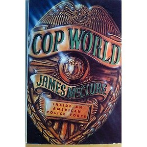 Cop World: Inside an American police Force: McClure, James G.