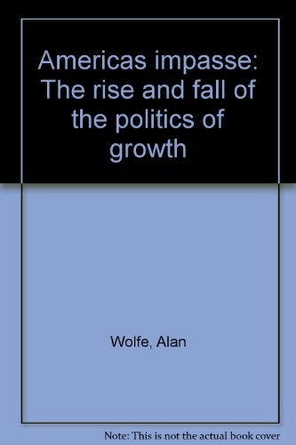 9780394510125: America's impasse: The rise and fall of the politics of growth