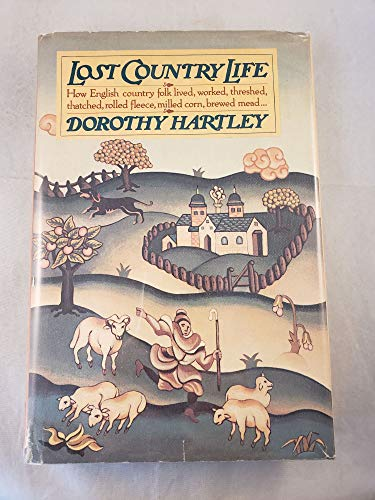 Lost Country Life: How English country folk lived, worked, threshed, thatched, rolled fleece, ...