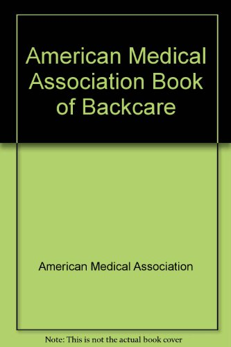 American Medical Association Book of Backcare (American Medical Association home health library): ...