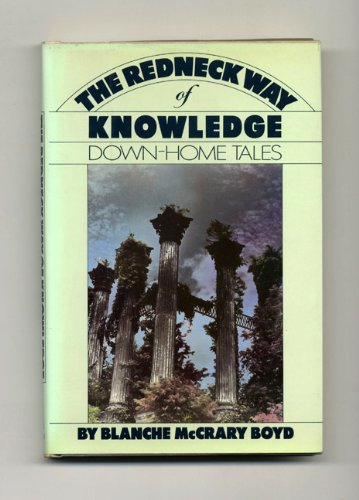 The Redneck Way of Knowledge Down-Home Tales: Boyd, Blanche McCrary *Author SIGNED!*