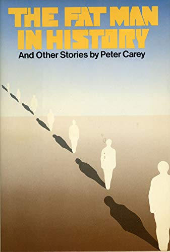 The Fat Man in History, and Other Stories: Carey, Peter
