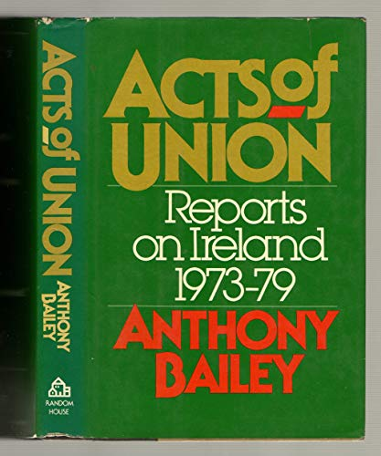 Acts of Union: Reports on Ireland, 1973-79: Bailey, Anthony