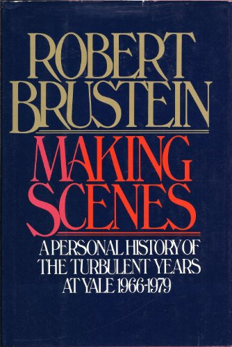 Making Scenes: A Pesonal History of the Turbulent Years at Yale 1966-1979: Robert Brustein