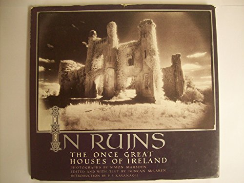 In Ruins: The Once Great Houses of Ireland.: Duncan McLaren [Editor and Author of Text].