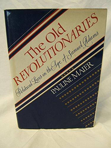 The Old Revolutionaries (0394510968) by Maier, Pauline
