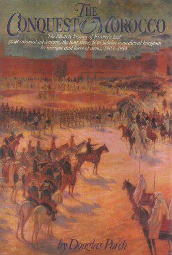9780394511580: The Conquest of Morocco: The Bizarre History of France's Last Great Colonial Adventure, the Long Struggle to Subdue a Medieval Kingdom by Intrigue and Force of Arms, 1903-1914
