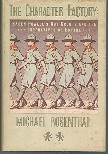 9780394511696: The Character Factory: Baden-Powell and the Origins of the Boy Scout Movement