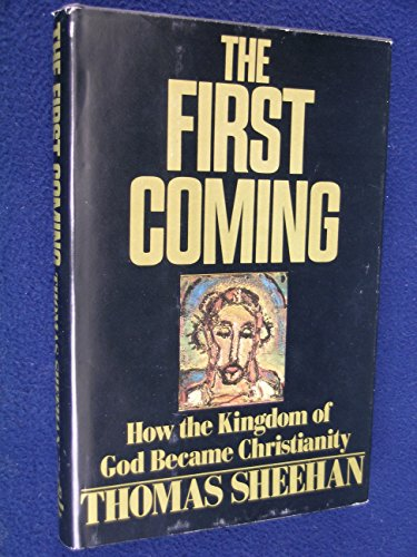 9780394511986: The First Coming : How the Kingdom of God Became Christianity