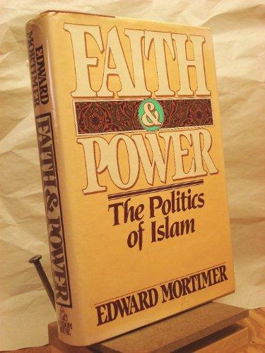 Faith and Power: The Politics of Islam: Mortimer, Edward