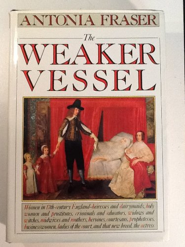The Weaker Vessel : Woman's Lot in Seventeenth-Century England