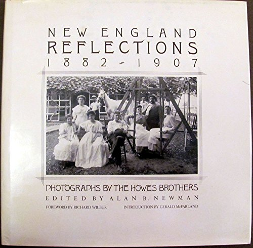 New England reflections: 1882-1907, Photographs by the Howes Brothers: NEWMAN, Alan B., Editor; ...