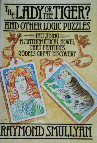 9780394514666: The Lady or the Tiger and Other Logical Puzzles: And Other Logic Puzzles, Including a Mathematical Novel That Features Godel's Great Discovery