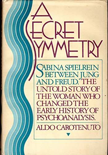 A Secret Symmetry: Sabina Spielrein between Jung and Freud: Carotenuto, Aldo