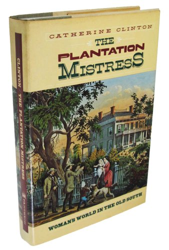 an analysis on the plantation mistress by catherine clintons Hodes' white women, black men is the only book on the subject most other works on antebellum slaveholding society either mention it in passing or, like clinton's the plantation mistress, dismiss the possibility of upper class women having sex with slaves.