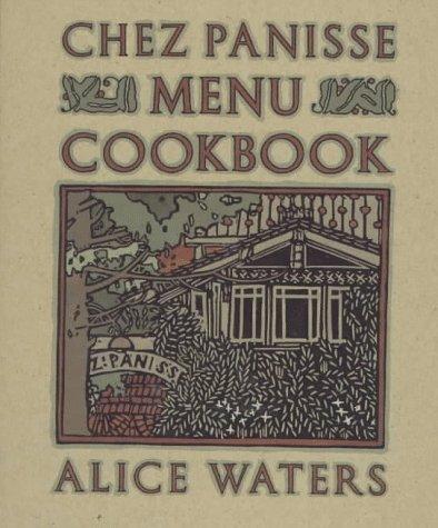 The Chez Panisse Menu Cookbook: Waters, Alice
