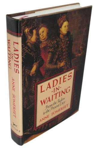 9780394520001: Ladies-in-Waiting: From the Tudors to the Present Day
