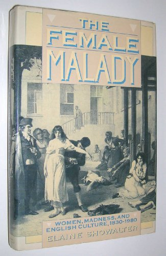 9780394520216: The Female Malady: Women, Madness, and English Culture, 1830-1980