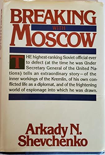 Breaking with Moscow: Shevchenko, Arkady N.