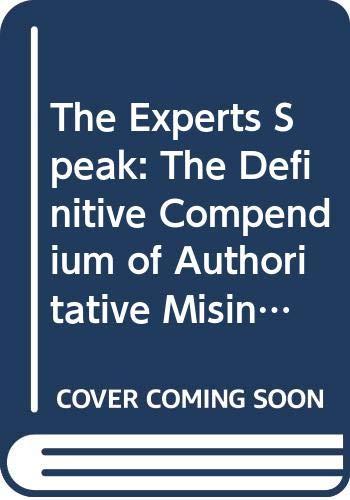 9780394520612: The Experts Speak: The Definitive Compendium of Authoritative Misinformation