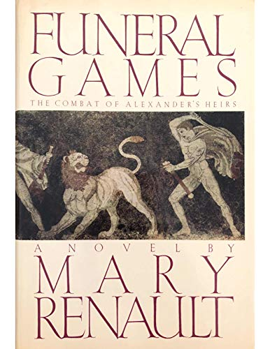 Funeral Games : The Combat of Alexander's Heirs: Renault, Mary