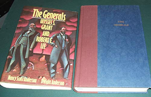 The Generals: Ulysses S. Grant and Robert E. Lee: Anderson, Nancy Scott, and Anderson, Dwight