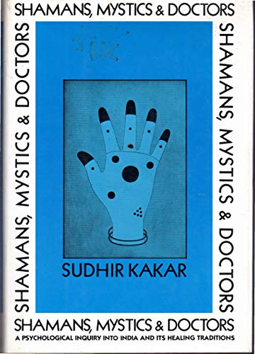 9780394522401: Shamans, Mystics, and Doctors: A Psychological Inquiry into India and Its Healing Traditions