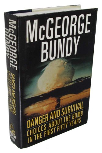 Danger And Survival: Choices About The Bomb In The First Fifty Years.: Bundy, Mcgeorge.