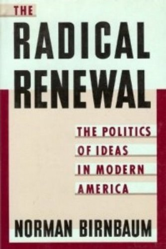 The Radical Renewal: The Politics of Ideas in Modern America
