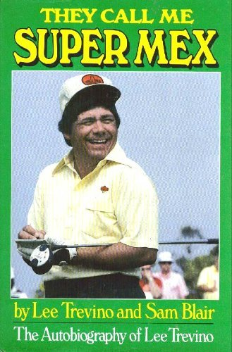 They Call Me Super Mex The Autobiography of Lee Trevino: Trevino, Lee & Sam Blair