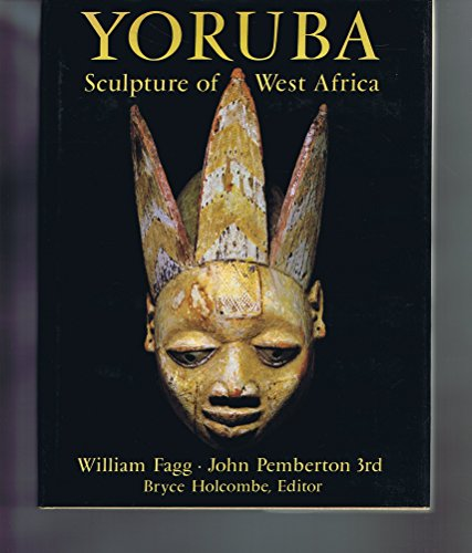 Yoruba: Sculpture of West Africa: Fagg, William Buller; Pemberton, John, III; Holcombe, Bryce