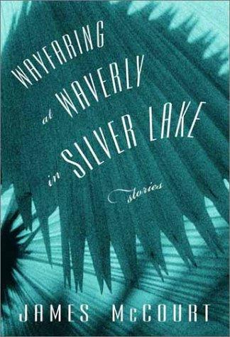 Wayfaring at Waverly in Silver Lake: Stories: McCourt, James
