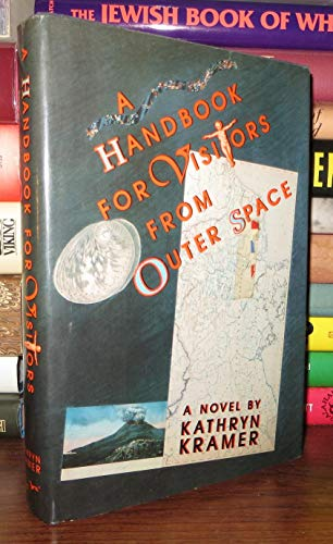 Handbook for Visitors from Outer Space: Kramer, Kathryn