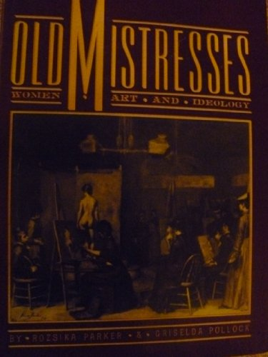 9780394524306: Title: Old Mistresses Women Art and Ideology