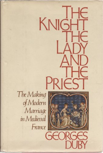 9780394524450: The Knight The Lady and the Priest: The Making of Modern Marriage in Medieval France