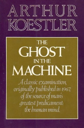 Ghost in the Machine (The Danube Edition ): Arthur Koestler